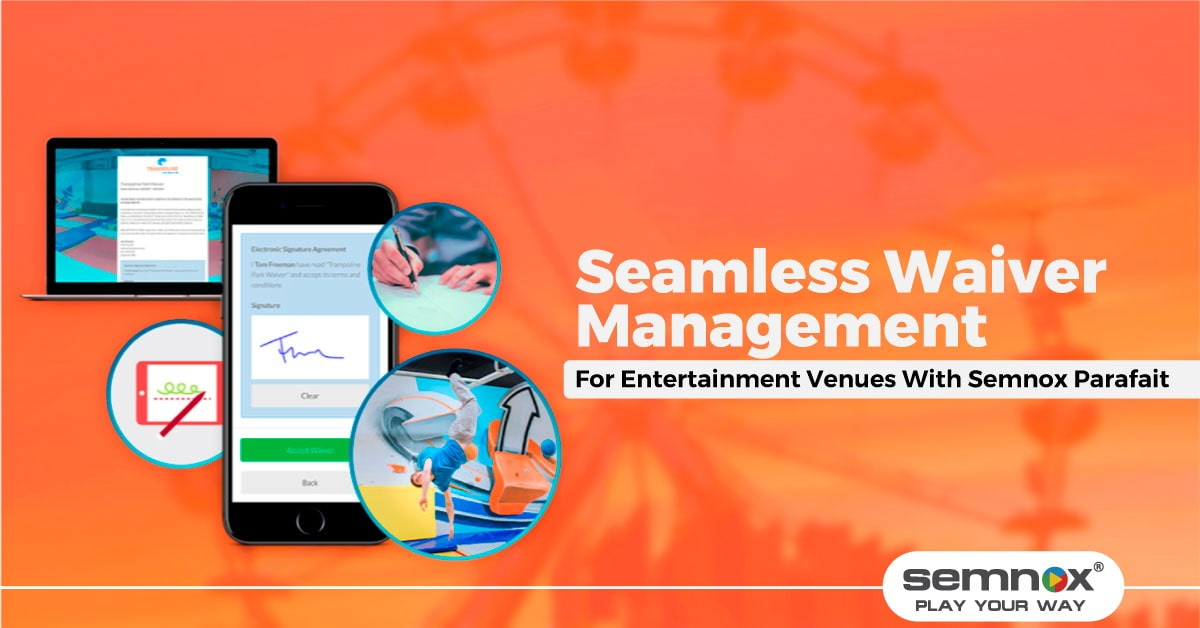 Seamless Waiver Management at Amusement Centers and Theme Parks With Semnox's Parafait