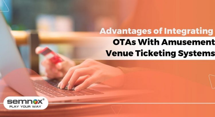Advantages of Integrating OTAs With Amusement Venue Ticketing Systems-min