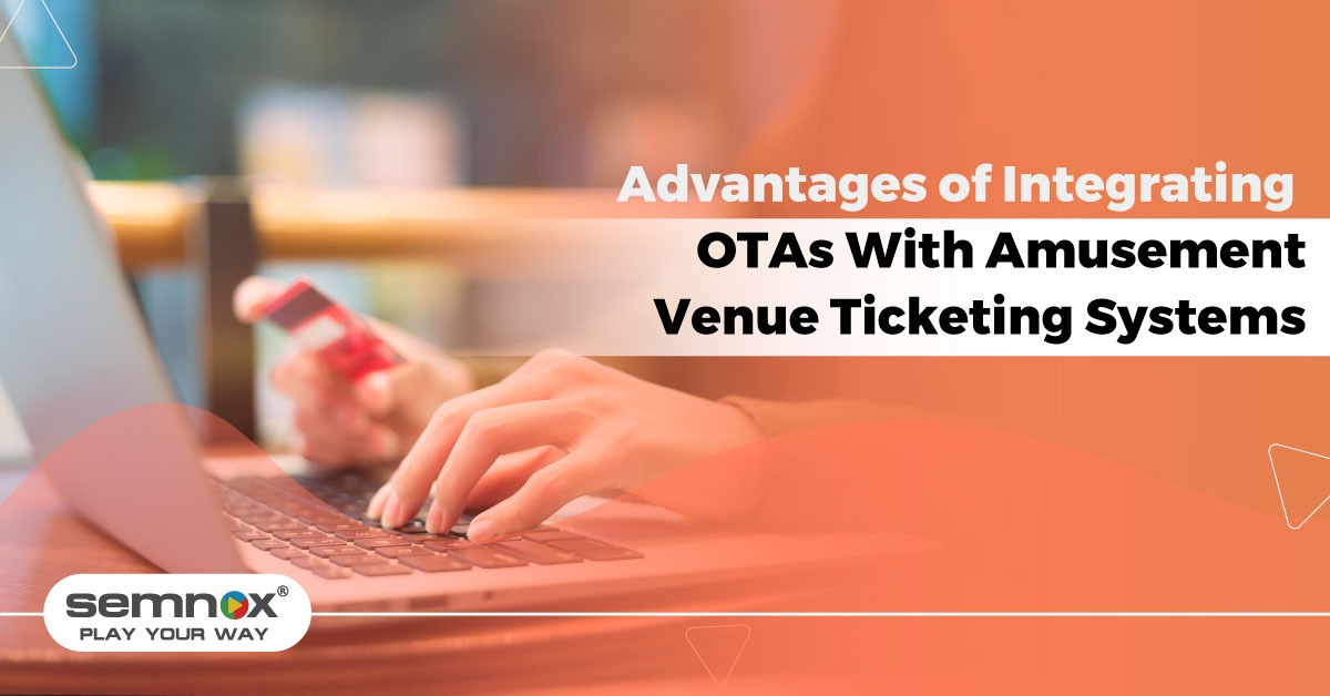 Advantages of Integrating OTAs With Amusement Venue Ticketing Systems