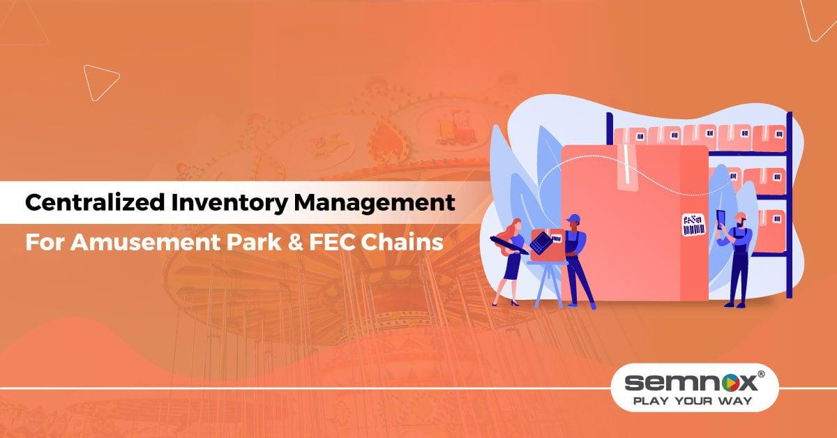 Centralized Inventory Management: Why Amusement Park & FEC Chains Need It