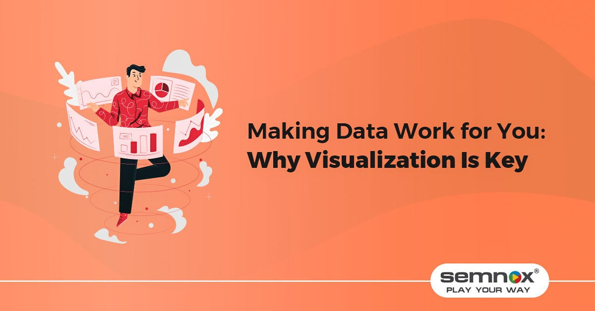 Making Data Work for You: Why Visualization Is Key