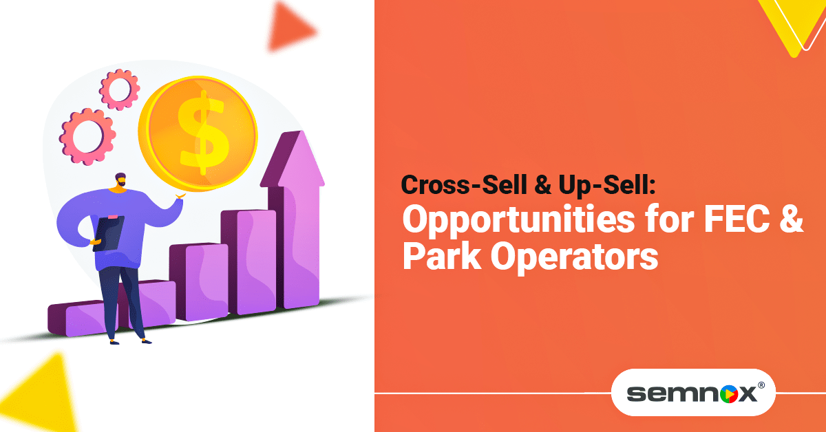 Cross-Sell & Up-Sell: Opportunities for FEC and Park Operators