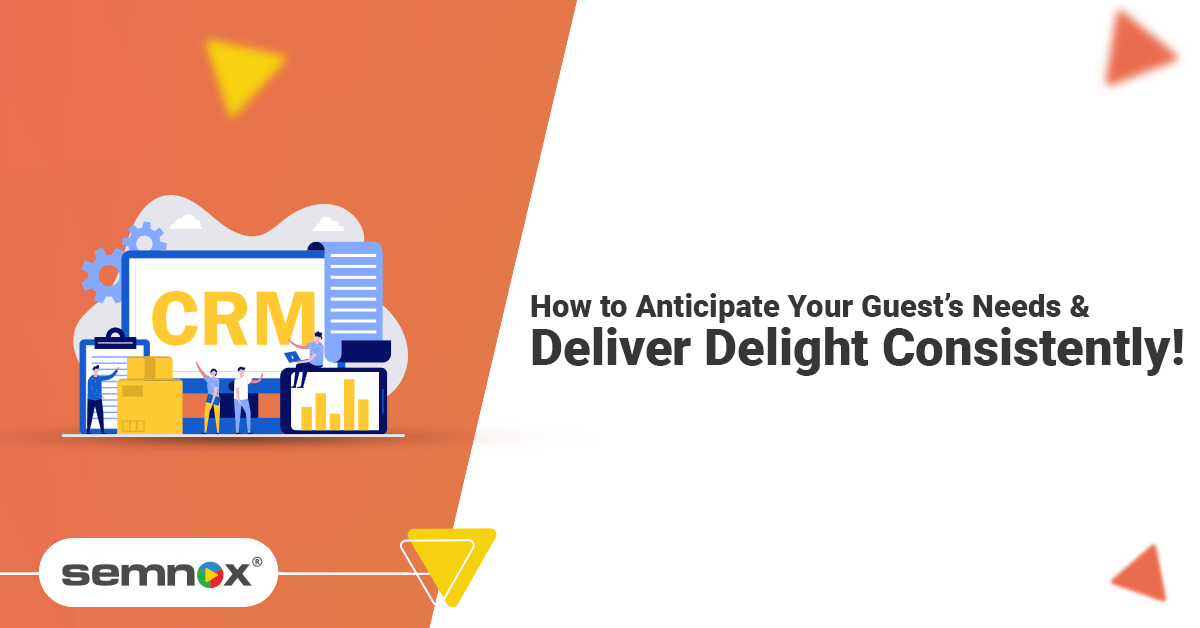 How to Anticipate Your Guest's Needs and Deliver Delight Consistently